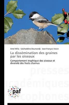 La Diss mination Des Graines Par Les Oiseaux - Omn.Pres.Franc. (Paperback)