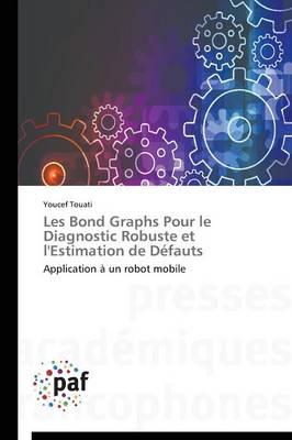 Les Bond Graphs Pour Le Diagnostic Robuste Et l'Estimation de Defauts - Omn.Pres.Franc. (Paperback)