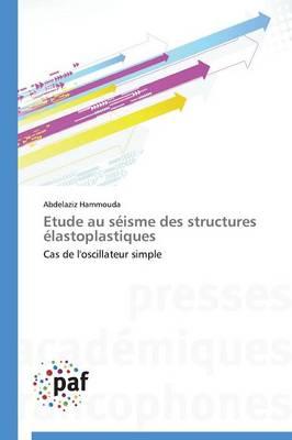 Etude Au Seisme Des Structures Elastoplastiques - Omn.Pres.Franc. (Paperback)