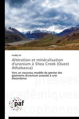 Alt�ration Et Min�ralisation d'Uranium � Shea Creek (Ouest Athabasca) - Omn.Pres.Franc. (Paperback)