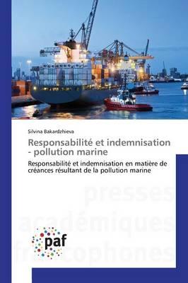 Responsabilit� Et Indemnisation - Pollution Marine - Omn.Pres.Franc. (Paperback)