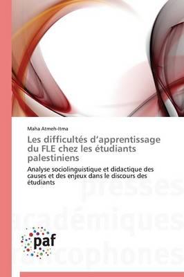 Les Difficult�s D Apprentissage Du Fle Chez Les �tudiants Palestiniens - Omn.Pres.Franc. (Paperback)