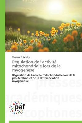 R�gulation de l'Activit� Mitochondriale Lors de la Myogen�se - Omn.Pres.Franc. (Paperback)
