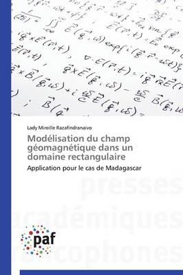 Mod�lisation Du Champ G�omagn�tique Dans Un Domaine Rectangulaire - Omn.Pres.Franc. (Paperback)