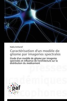 Caract�risation d'Un Mod�le de Gliome Par Imageries Spectrales - Omn.Pres.Franc. (Paperback)