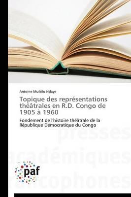 Topique Des Repr�sentations Th��trales En R.D. Congo de 1905 � 1960 - Omn.Pres.Franc. (Paperback)