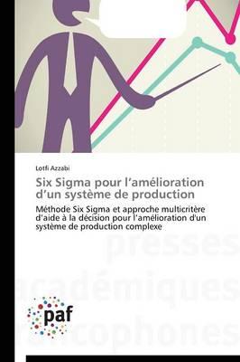 Six SIGMA Pour L Am�lioration D Un Syst�me de Production - Omn.Pres.Franc. (Paperback)
