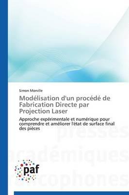Modelisation d'Un Procede de Fabrication Directe Par Projection Laser - Omn.Pres.Franc. (Paperback)