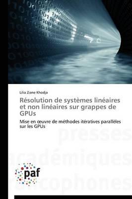 R�solution de Syst�mes Lin�aires Et Non Lin�aires Sur Grappes de Gpus - Omn.Pres.Franc. (Paperback)