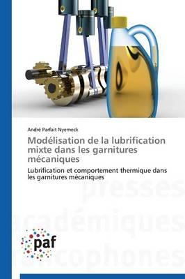 Mod�lisation de la Lubrification Mixte Dans Les Garnitures M�caniques - Omn.Pres.Franc. (Paperback)