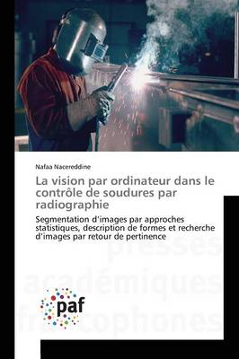 La Vision Par Ordinateur Dans Le Contr�le de Soudures Par Radiographie - Omn.Pres.Franc. (Paperback)