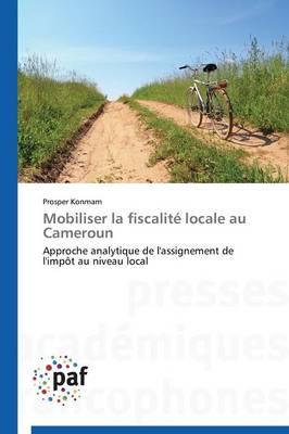 Mobiliser La Fiscalit� Locale Au Cameroun - Omn.Pres.Franc. (Paperback)