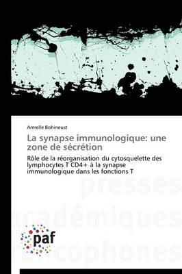 La Synapse Immunologique: Une Zone de Secretion - Omn.Pres.Franc. (Paperback)
