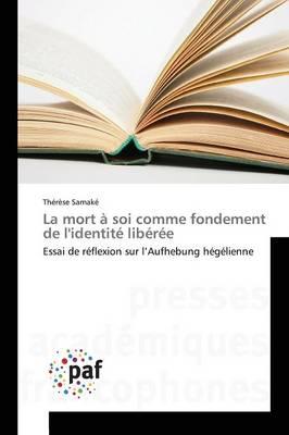 La Mort � Soi Comme Fondement de l'Identit� Lib�r�e - Omn.Pres.Franc. (Paperback)