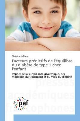 Facteurs Pr�dictifs de l'�quilibre Du Diab�te de Type 1 Chez l'Enfant - Omn.Pres.Franc. (Paperback)