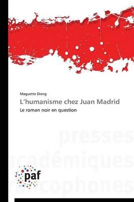 L Humanisme Chez Juan Madrid - Omn.Pres.Franc. (Paperback)