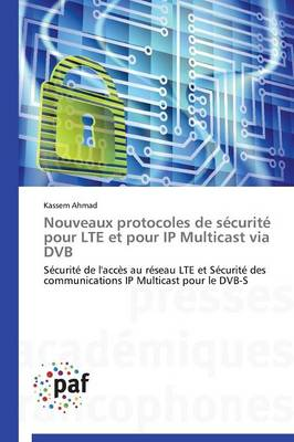 Nouveaux Protocoles de S�curit� Pour Lte Et Pour IP Multicast Via Dvb - Omn.Pres.Franc. (Paperback)