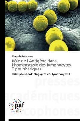 R�le de L Antig�ne Dans L Hom�ostasie Des Lymphocytes T P�riph�riques - Omn.Pres.Franc. (Paperback)