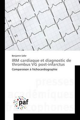 Irm Cardiaque Et Diagnostic de Thrombus Vg Post-Infarctus - Omn.Pres.Franc. (Paperback)