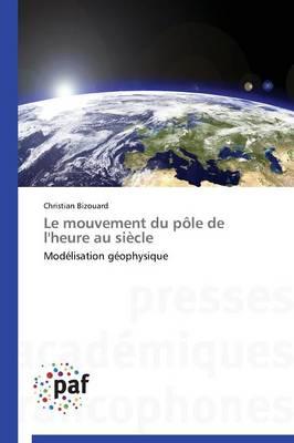 Le Mouvement Du P�le de l'Heure Au Si�cle - Omn.Pres.Franc. (Paperback)