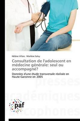 Consultation de l'Adolescent En M�decine G�n�rale: Seul Ou Accompagn�? - Omn.Pres.Franc. (Paperback)