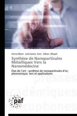 Synth�se de Nanoparticules M�talliques Vers La Nanom�decine - Omn.Pres.Franc. (Paperback)