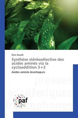 Synth�se St�r�os�lective Des Acides Amin�s Via La Cycloaddition 3+2 - Omn.Pres.Franc. (Paperback)