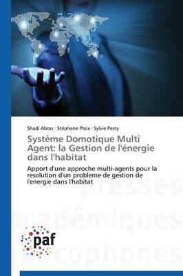Systeme Domotique Multi Agent: La Gestion de l'Energie Dans l'Habitat - Omn.Pres.Franc. (Paperback)
