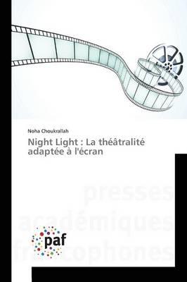 Night Light: La Th��tralit� Adapt�e � l'�cran - Omn.Pres.Franc. (Paperback)