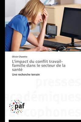 L'Impact Du Conflit Travail-Famille Dans Le Secteur de la Sant� - Omn.Pres.Franc. (Paperback)
