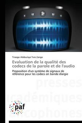 Evaluation de la Qualit� Des Codecs de la Parole Et de l'Audio - Omn.Pres.Franc. (Paperback)
