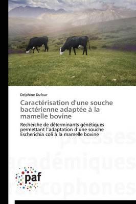 Caract�risation d'Une Souche Bact�rienne Adapt�e � La Mamelle Bovine - Omn.Pres.Franc. (Paperback)