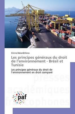 Les Principes G n raux Du Droit de L Environnement - Br sil Et Tunisie - Omn.Pres.Franc. (Paperback)