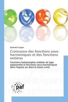 Croissance Des Fonctions Sous-Harmoniques Et Des Fonctions Entieres - Omn.Pres.Franc. (Paperback)