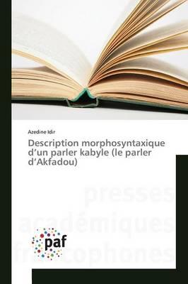 Description Morphosyntaxique d'Un Parler Kabyle (Le Parler d'Akfadou) - Omn.Pres.Franc. (Paperback)