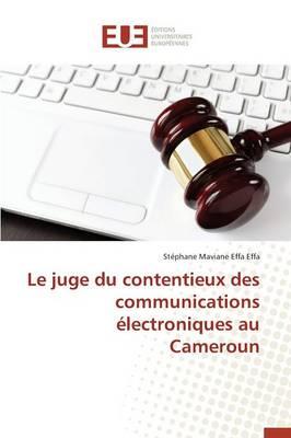 Le Juge Du Contentieux Des Communications �lectroniques Au Cameroun - Omn.Univ.Europ. (Paperback)