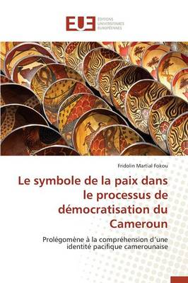 Le Symbole de la Paix Dans Le Processus de D�mocratisation Du Cameroun - Omn.Univ.Europ. (Paperback)
