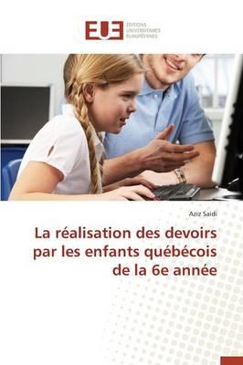 La R�alisation Des Devoirs Par Les Enfants Qu�b�cois de la 6e Ann�e - Omn.Univ.Europ. (Paperback)