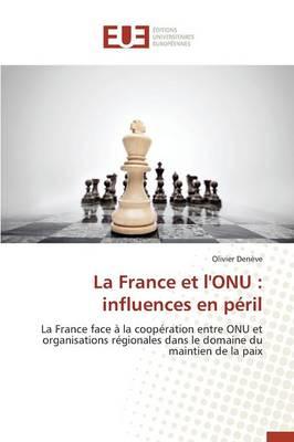 La France Et l'Onu: Influences En P�ril - Omn.Univ.Europ. (Paperback)