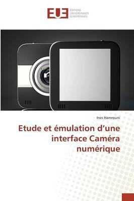 Etude Et mulation D Une Interface Cam ra Num rique - Omn.Univ.Europ. (Paperback)