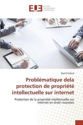 Probl�matique Dela Protection de Propri�t� Intellectuelle Sur Internet - Omn.Univ.Europ. (Paperback)