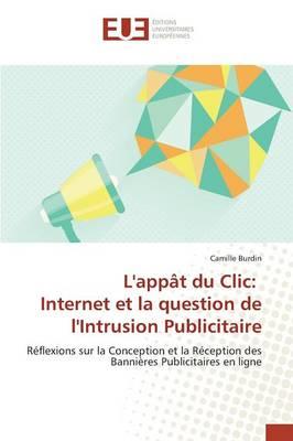 L'App�t Du CLIC: Internet Et La Question de l'Intrusion Publicitaire - Omn.Univ.Europ. (Paperback)