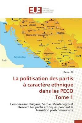 La Politisation Des Partis � Caract�re Ethnique Dans Les Peco Tome 1 - Omn.Univ.Europ. (Paperback)
