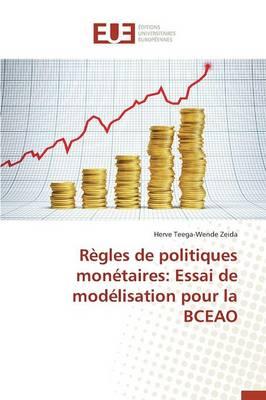 R�gles de Politiques Mon�taires: Essai de Mod�lisation Pour La Bceao - Omn.Univ.Europ. (Paperback)