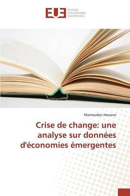 Crise de Change: Une Analyse Sur Donn�es d'�conomies �mergentes - Omn.Univ.Europ. (Paperback)
