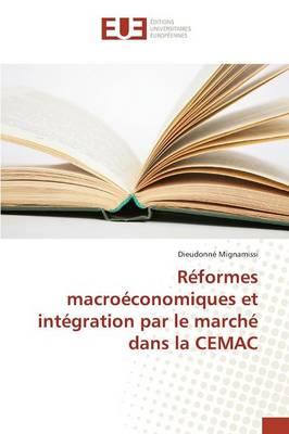 R�formes Macro�conomiques Et Int�gration Par Le March� Dans La Cemac - Omn.Univ.Europ. (Paperback)