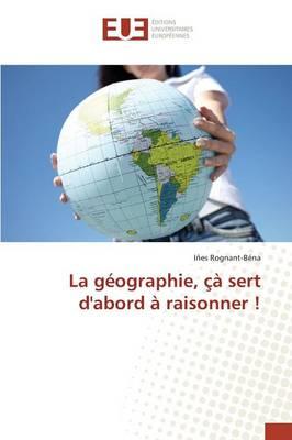 La G�ographie, �� Sert d'Abord � Raisonner ! - Omn.Univ.Europ. (Paperback)