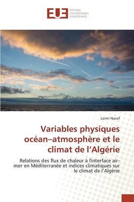 Variables Physiques Oc�an Atmosph�re Et Le Climat de L Alg�rie - Omn.Univ.Europ. (Paperback)