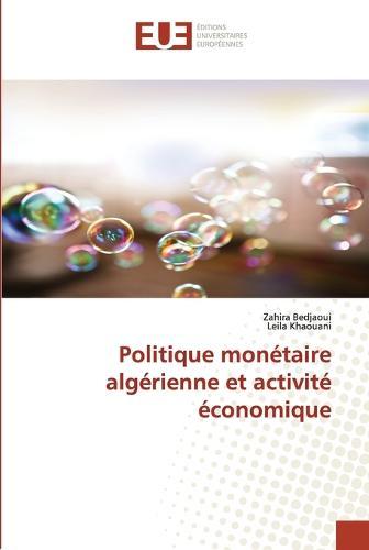 Politique Mon�taire Alg�rienne Et Activit� �conomique - Omn.Univ.Europ. (Paperback)