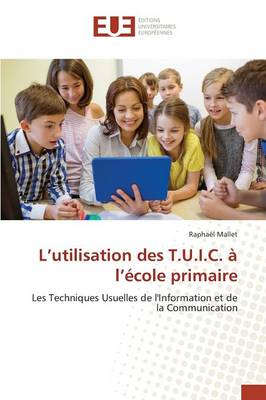 L Utilisation Des T.U.I.C. � L �cole Primaire - Omn.Univ.Europ. (Paperback)